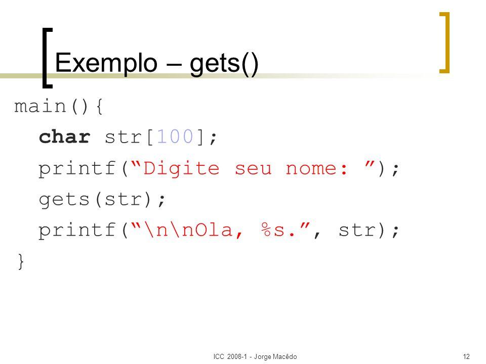 Exemplo – gets() main(){ char str[100]; printf( Digite seu nome: );